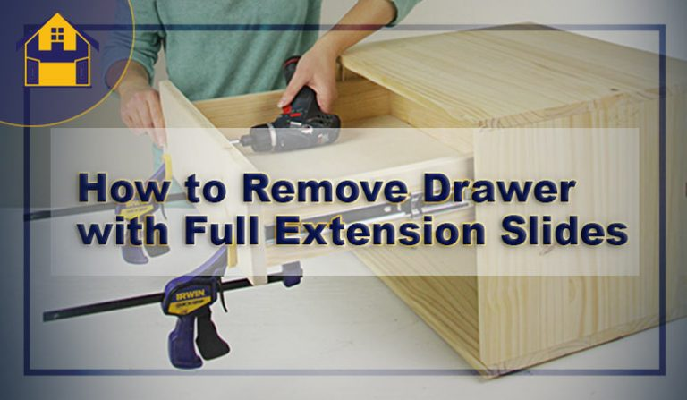 How to Remove Drawer with Full Extension Slides Safely?
