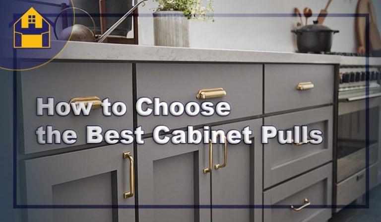 How to Choose the Best Cabinet Pulls in 2021