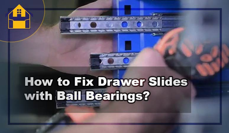 How to Fix Drawer Slides with Ball Bearings?
