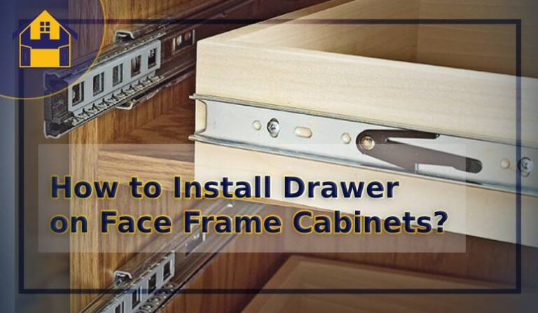 How to Install Drawer on Face Frame Cabinets?