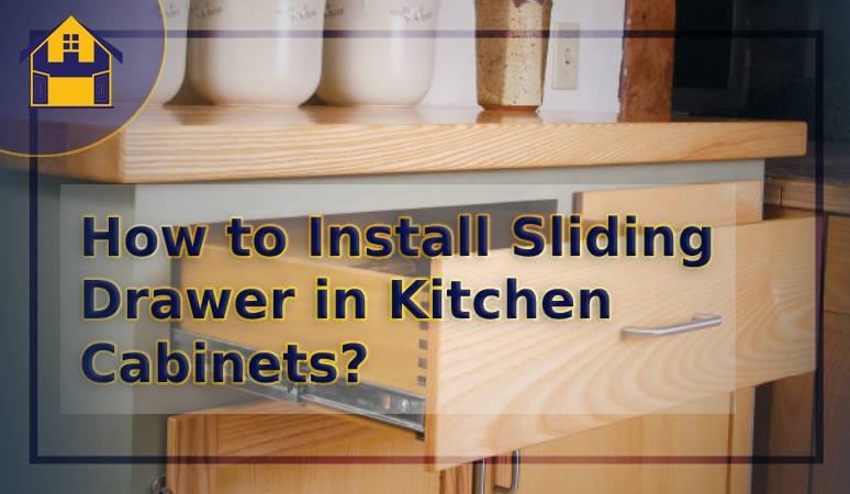 How to Install Sliding Drawer in Kitchen Cabinets?