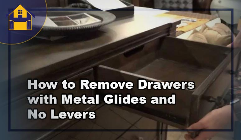 How to Remove Drawers with Metal Glides and No Levers